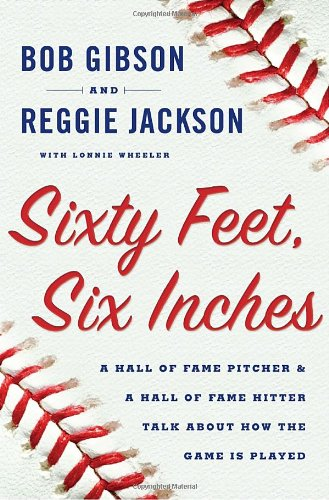 9780385528696: Sixty Feet, Six Inches: A Hall of Fame Pitcher & a Hall of Fame Hitter Talk About How the Game Is Played