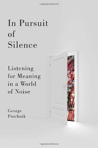 9780385528887: In Pursuit of Silence: Listening for Meaning in a World of Noise