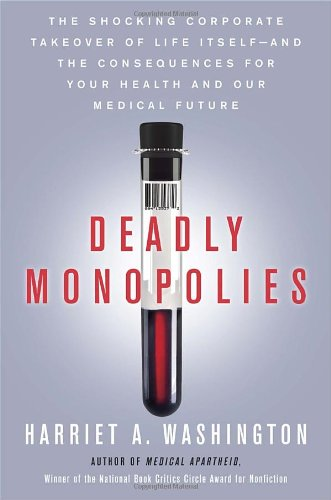 9780385528924: Deadly Monopolies: The Shocking Corporate Takeover of Life Itself--And the Consequences for Your Health and Our Medical Future.