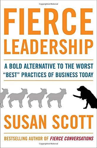 9780385529006: Fierce Leadership: A Bold Alternative to the Worst
