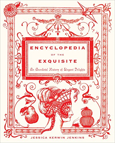 9780385529693: Encyclopedia of the Exquisite: An Anecdotal History of Elegant Delights