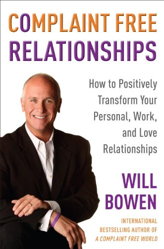 9780385529754: Complaint Free Relationships: How to Positively Transform Your Personal, Work, and Love Relationships