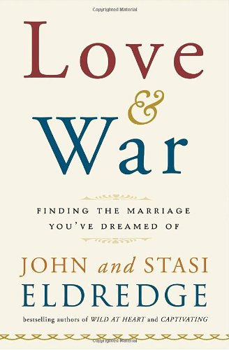 Love and War: Finding the Marriage You've: Eldredge, John, Eldredge,