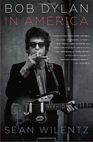 Bob Dylan In America: Wilentz, Sean