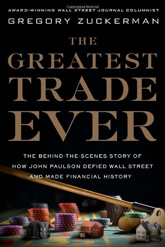 9780385529914: The Greatest Trade Ever: The Behind-the-Scenes Story of How John Paulson Defied Wall Street and Made Financial History