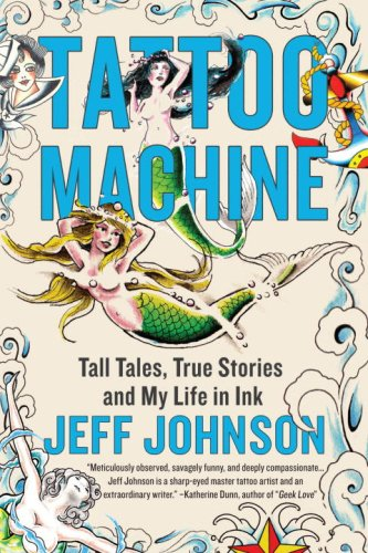 Tattoo Machine: Tall Tales, True Stories, and My Life in Ink (0385530528) by Johnson, Jeff