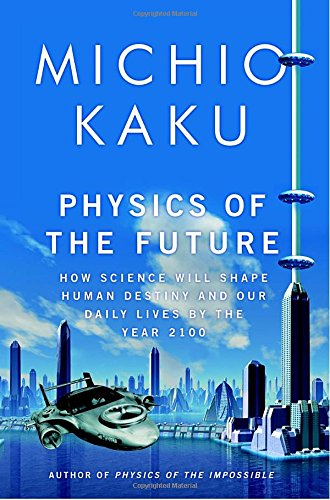 9780385530804: Physics of the Future: How Science Will Shape Human Destiny and Our Daily Lives by the Year 2100