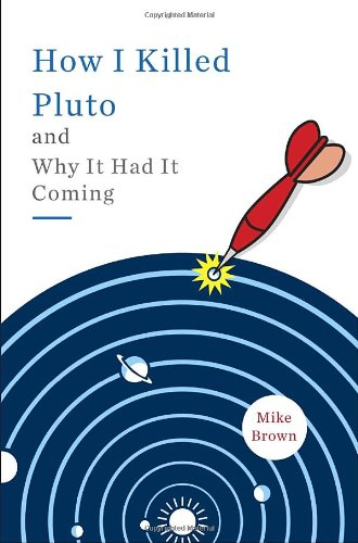 How I Killed Pluto and Why It Had It Coming: Brown, Mike