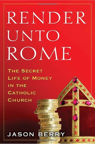 9780385531320: Render Unto Rome: The Secret Life of Money in the Catholic Church