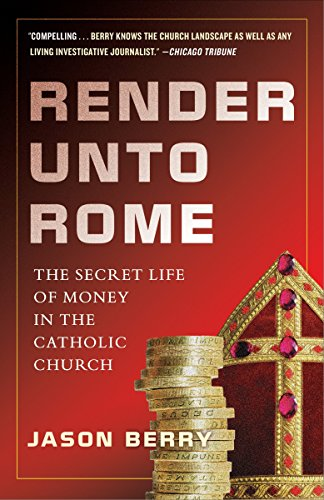 9780385531344: Render Unto Rome: The Secret Life of Money in the Catholic Church