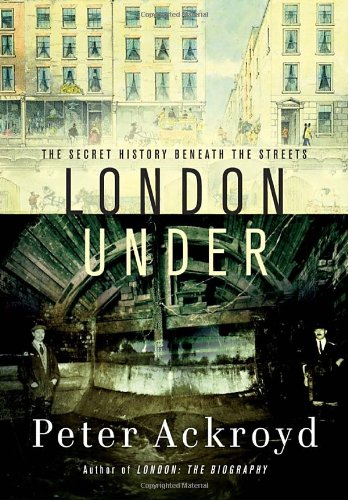 9780385531504: London Under: The Secret History Beneath the Streets