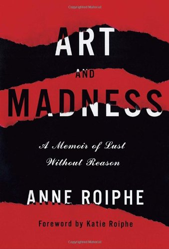 9780385531641: Art and Madness: A Memoir of Lust Without Reason