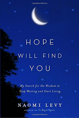 9780385531702: Hope Will Find You: My Search for the Wisdom to Stop Waiting and Start Living