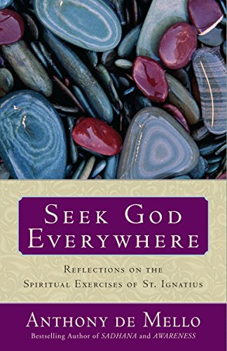 Seek God Everywhere: Reflections on the Spiritual Exercises of St. Ignatius: de Mello, Anthony