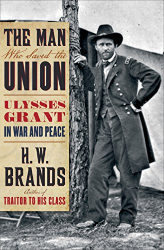 The Man Who Saved the Unon: Ulysses Grant in War and Peace [SIGNED FIRST EDITION]