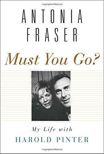 Must You Go?: My Life with Harold Pinter: Fraser, Antonia