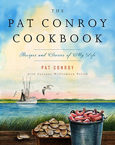 9780385532716: The Pat Conroy Cookbook: Recipes and Stories of My Life