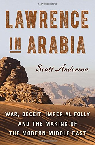 9780385532921: Lawrence in Arabia: War, Deceit, Imperial Folly and the Making of the Modern Middle East (Ala Notable Books for Adults)