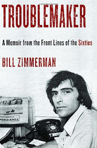 9780385533485: Troublemaker: A Memoir From the Front Lines of the Sixties