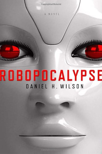 ROBOPOCALYPSE (Hardcover 1st. - Signed by Author): WILSON, DANIEL H.