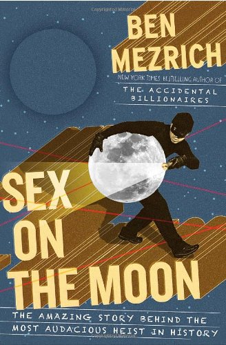Sex on the Moon: The Amazing Story: Ben Mezrich