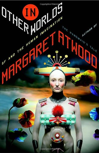 In Other Worlds: SF and the Human Imagination (0385533969) by Margaret Atwood