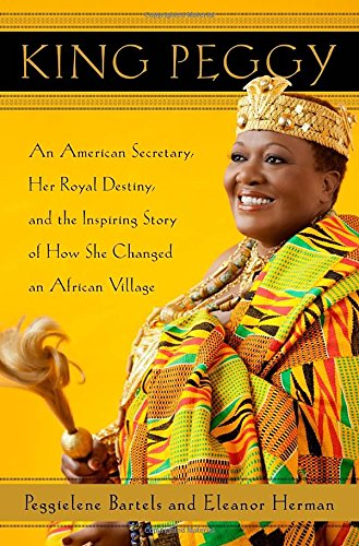 9780385534321: King Peggy: An American Secretary, Her Royal Destiny, and the Inspiring Story of How She Changed an African Village