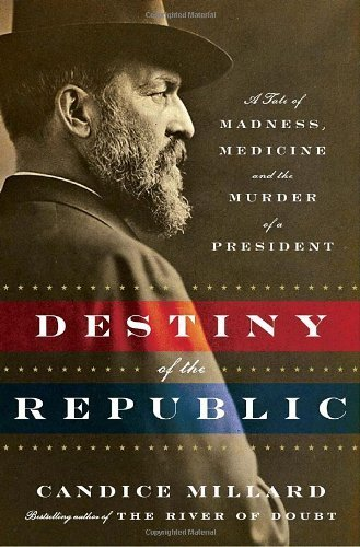 9780385535007: Destiny of the Republic: A Tale of Madness, Medicine and the Murder of a President