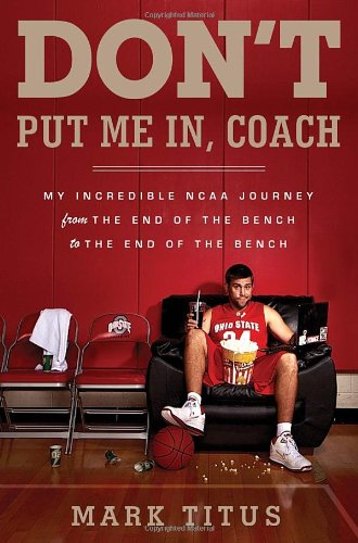 9780385535106: Don't Put Me In, Coach: My Incredible NCAA Journey from the End of the Bench to the End of the Bench
