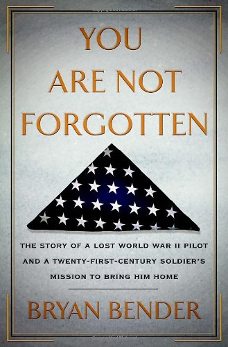 9780385535175: You Are Not Forgotten: The Story of a Lost World War II Pilot and a Twenty-First-Century Soldier's Mission to Bring Him Home