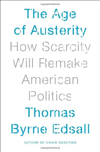 9780385535199: The Age of Austerity: How Scarcity Will Remake American Politics