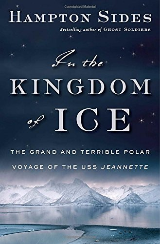 In the Kingdom Of Ice: The Grand & Terrible Polar Voyage of the USS Jeannette ** SIGNED **