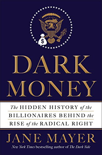 9780385535595: Dark Money: The Hidden History of the Billionaires Behind the Rise of the Radical Right