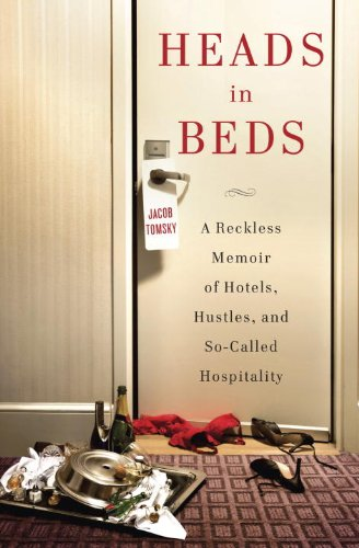 9780385535632: Heads in Beds: A Reckless Memoir of Hotels, Hustles, and So-Called Hospitality