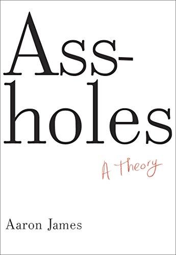 9780385535656: Assholes: A Theory