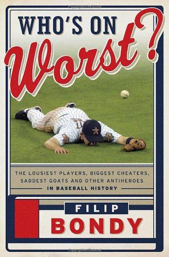 9780385536127: Who's on Worst?: The Lousiest Players, Biggest Cheaters, Saddest Goats and Other Antiheroes in Baseball History