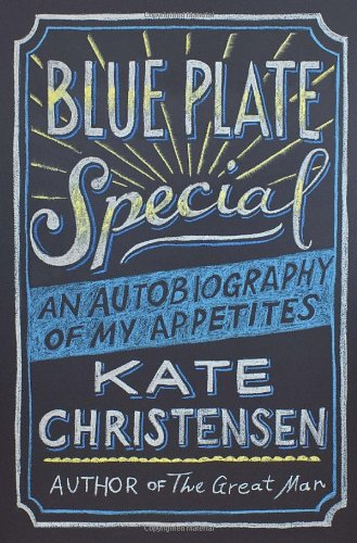 Blue Plate Special: An Autobiography of My Appetites: Christensen, Kate