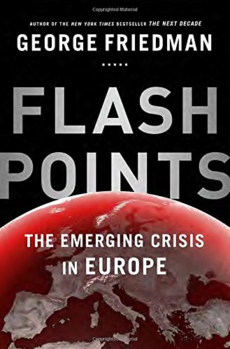 9780385536332: Flashpoints: The Emerging Crisis in Europe