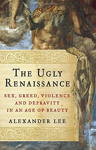 9780385536592: The Ugly Renaissance: Sex, Greed, Violence and Depravity in an Age of Beauty