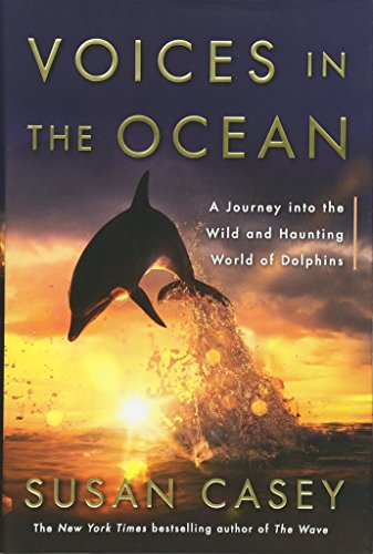 9780385537308: Voices in the Ocean: A Journey Into the Wild and Haunting World of Dolphins