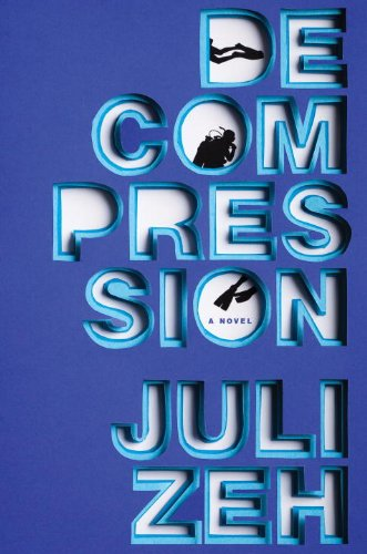 Decompression: A Novel: Zeh, Juli