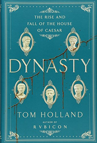 9780385537841: Dynasty: The Rise and Fall of the House of Caesar