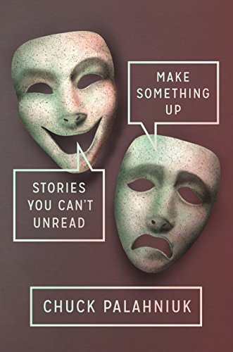 Make Something Up : Stories You Can't: Chuck Palahniuk