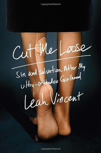 9780385538091: Cut Me Loose: Sin and Salvation After My Ultra-Orthodox Girlhood