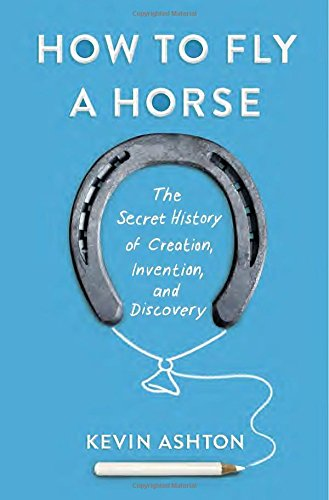 9780385538596: How to Fly a Horse: The Secret History of Creation, Invention, and Discovery