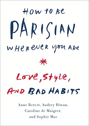 9780385538657: How to Be Parisian Wherever You Are: Love, Style, and Bad Habits