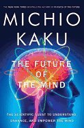 9780385538954: The Future of the Mind: The Scientific Quest to Understand, Enhance, and Empower the Mind