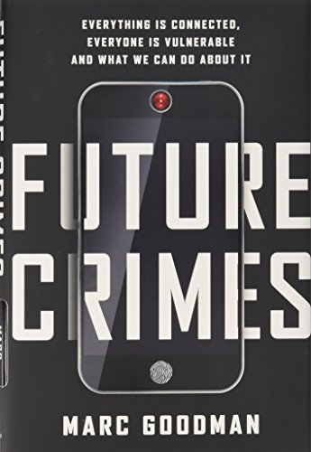 9780385539005: Future Crimes: Everything Is Connected, Everyone Is Vulnerable and What We Can Do About It