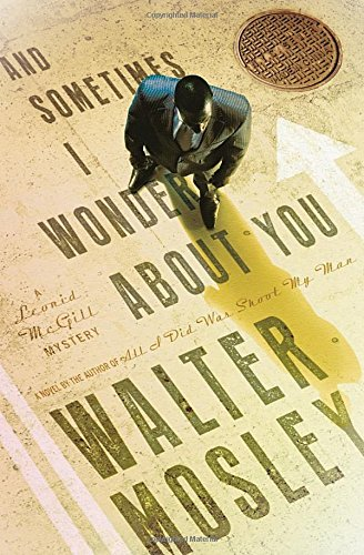 And Sometimes I Wonder About You (Signed First Edition): Mosley, Walter
