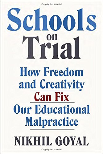 9780385540124: Schools on Trial: How Freedom and Creativity Can Fix Our Educational Malpractice